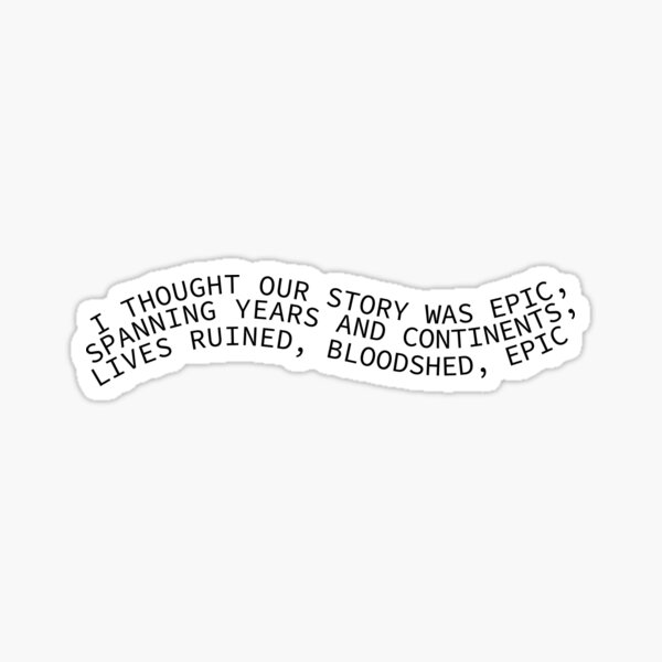 I Thought Our Story Was Epic Sticker