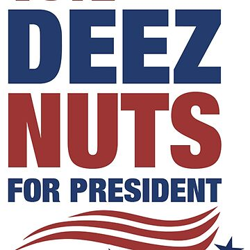 Vote Deez Nuts For President by LegendTLab