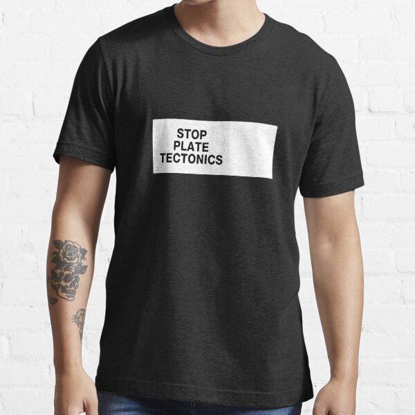 stop plate tectonics Essential T-Shirt