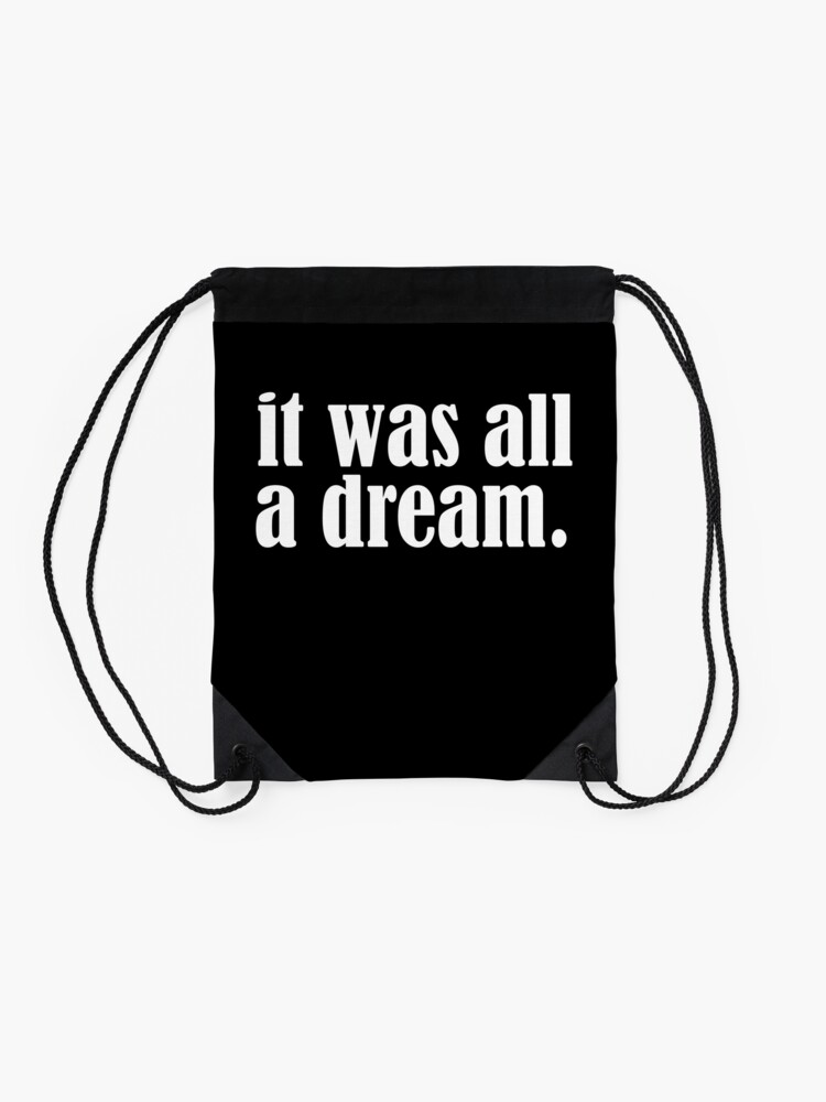 Alternate view of It was all a dream Drawstring Bag