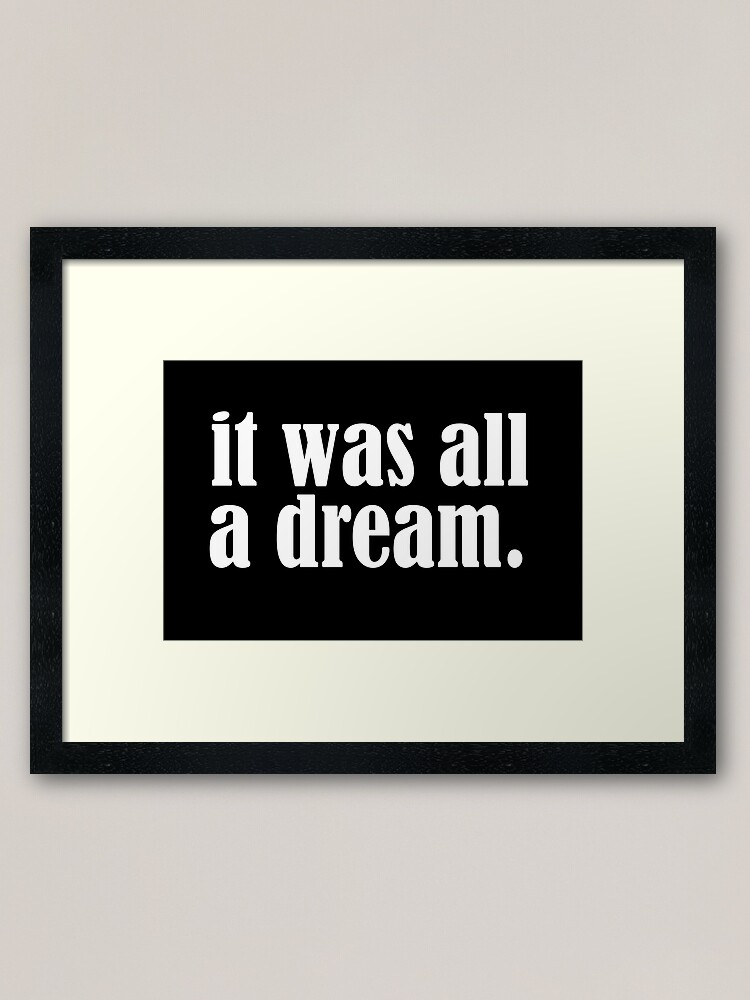 Alternate view of It was all a dream Framed Art Print