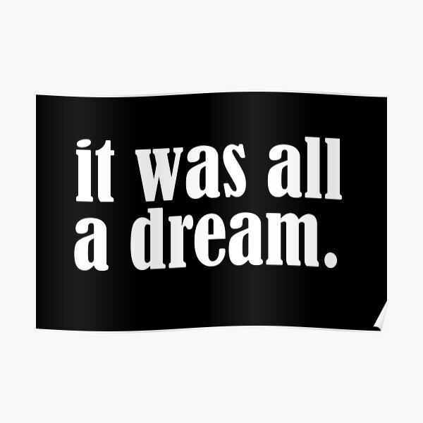 It was all a dream Poster