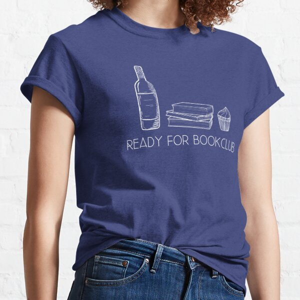 Ready For Bookclub - Wine, Cake, and books Classic T-Shirt