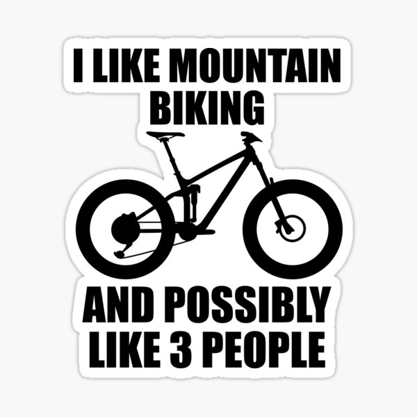 I Like Mountain Biking And Possibly Like 3 People - Funny MTB and Mountain Gift Sticker