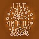 Live life in full bloom - gold - inspirational quote by CraftyArts