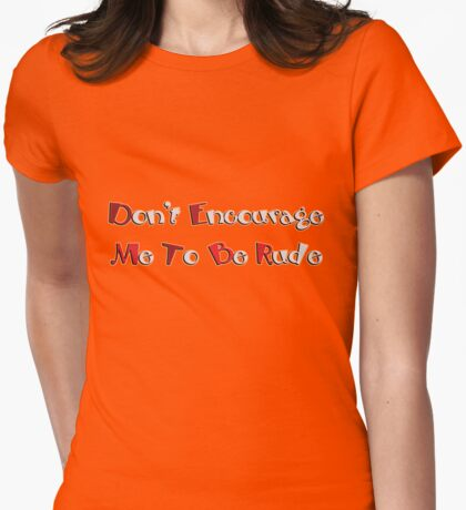don't encourage me to be rude T-Shirt