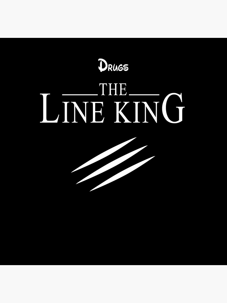 Funny Drugs The Line King Design Gift by Pizzaboy777