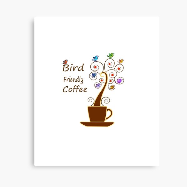 Save Birds' Habitats with Bird Friendly Coffee Canvas Print