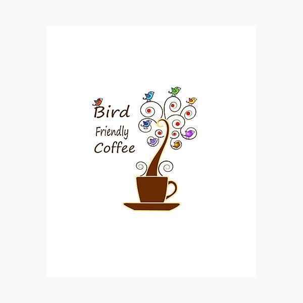 Save Birds' Habitats with Bird Friendly Coffee Photographic Print