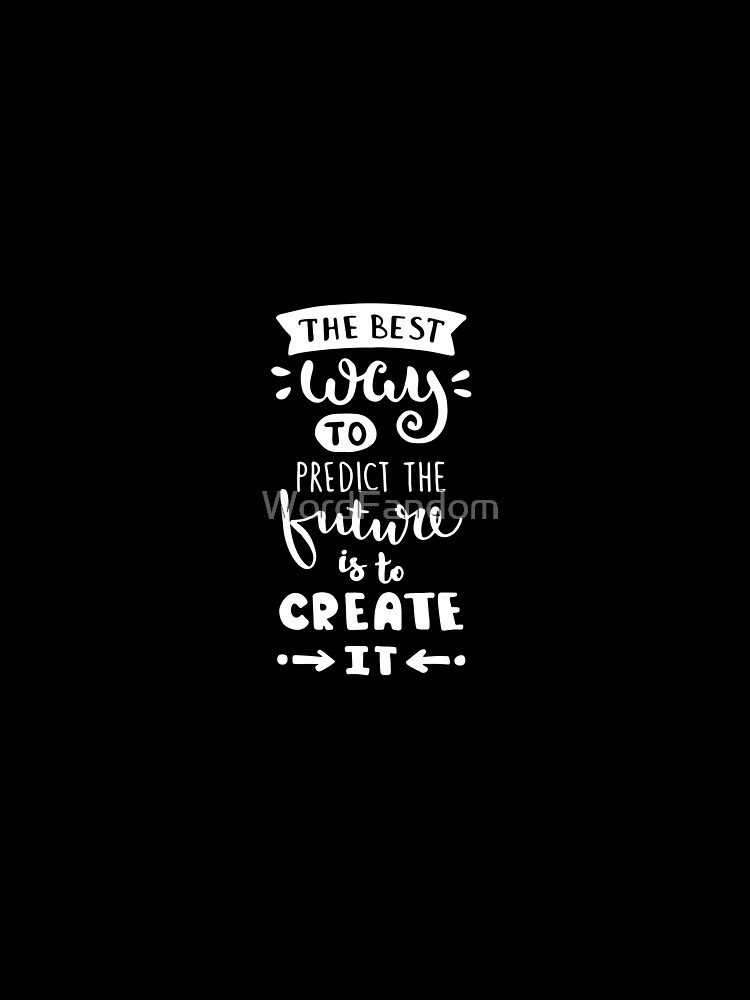 Motivational Inspirational and Positive quote - the best way to predict the future is to create it typography text art by Word Fandom - wordfandom by WordFandom