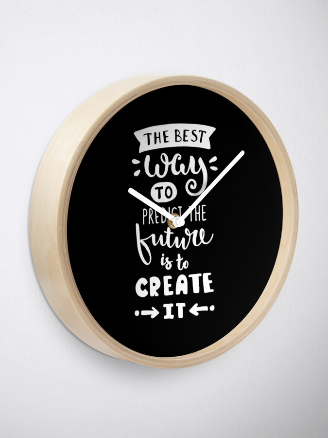 Alternate view of Motivational Inspirational and Positive quote - the best way to predict the future is to create it typography text art by Word Fandom - wordfandom Clock