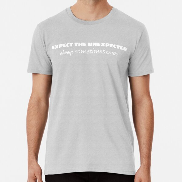 Expect The Unexpected always (sometimes) never (light text) Premium T-Shirt