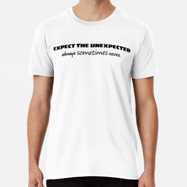 Expect The Unexpected always (sometimes) never (dark text) Premium T-Shirt