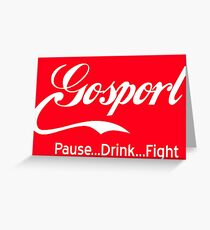 Gosport - Pause..Drink..Fight WHITE Greeting Card