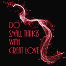Do Small Things With Great Love by hurmerinta