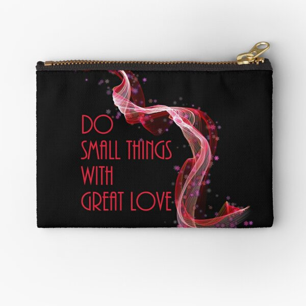 Do Small Things With Great Love Zipper Pouch
