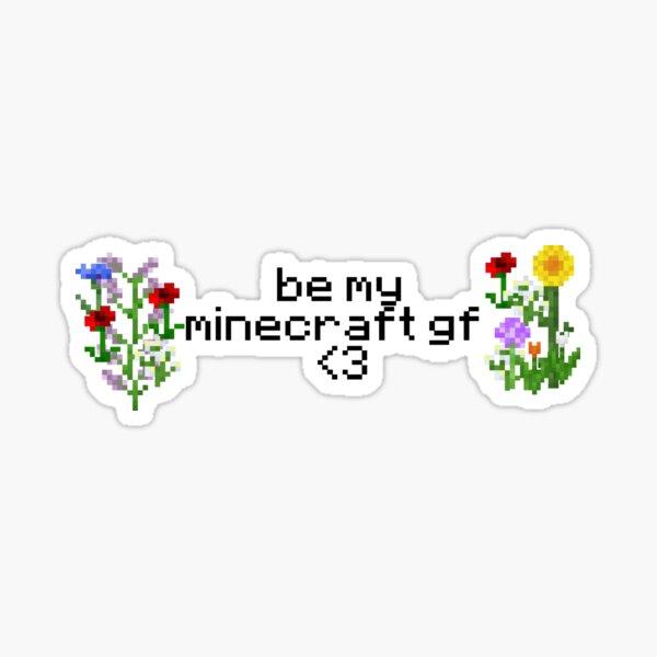 be my minecraft gf Sticker