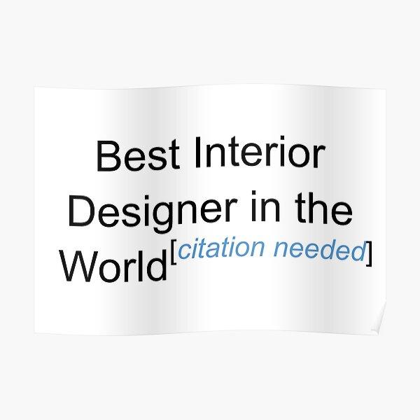 Best Interior Designer in the World - Citation Needed! Poster