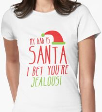 My DAD is SANTA- I bet you're JEALOUS! Women's Fitted T-Shirt