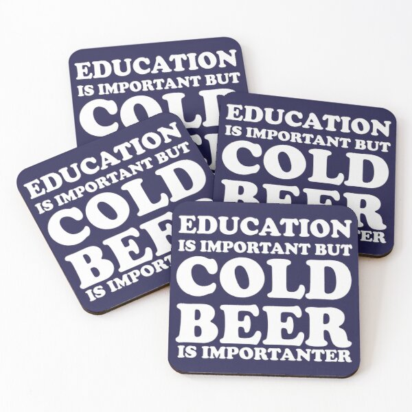 Education Is Important But Cold Beer Is Importanter Coasters (Set of 4)