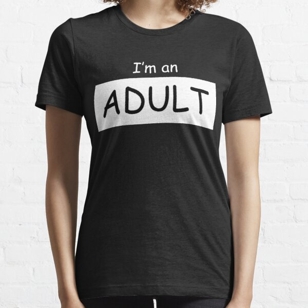 I'm An Adult! Essential T-Shirt