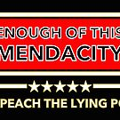 Enough of this Mendacity - IMPEACH THE Lying POS (censored) by Thelittlelord