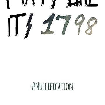 Party like it's 98' Nullification  by libertynerd