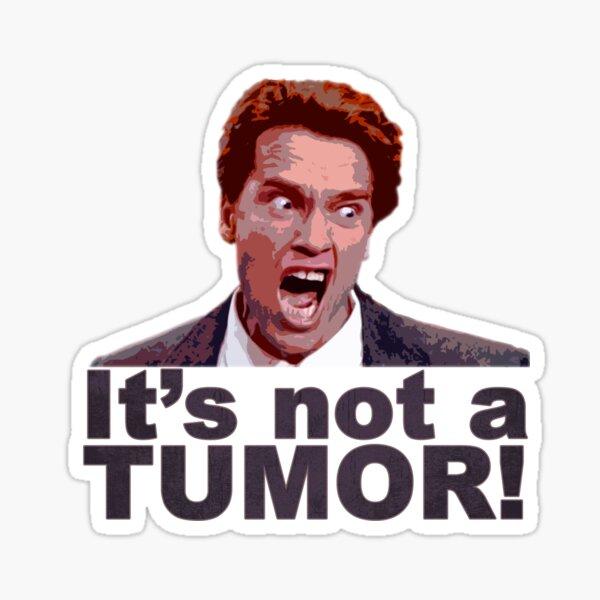 It's Not a Tumor! - Kindergarten Cop -  Arnold Schwarzenegger Sticker