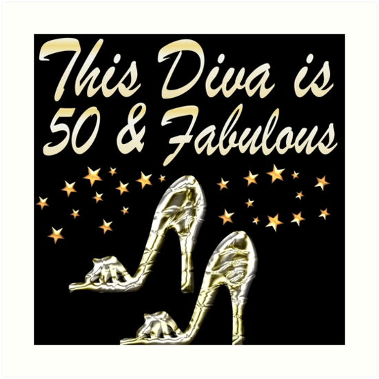 "50 Abd Fabulou: ""THIS DIVA IS 50 AND FABULOUS"" Art Print By JLPOriginals"