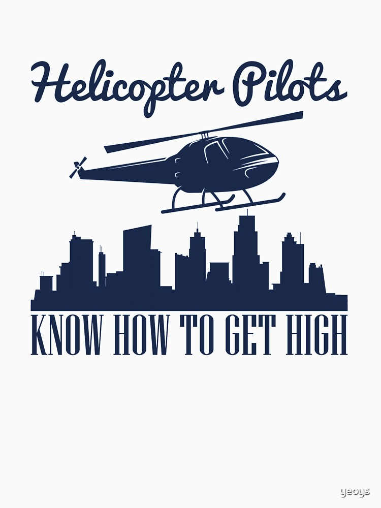 Helicopter Pilots Know How To Get High - Funny Helicopter Dad by yeoys