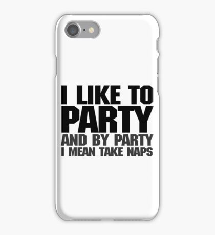 I like to party. And by party I mean take naps. iPhone Case/Skin