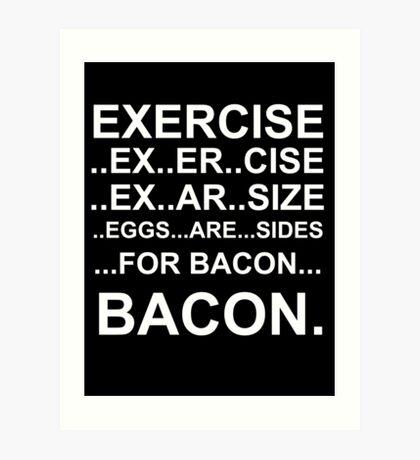 Exercise... bacon. Art Print