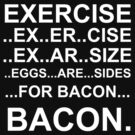 Exercise... bacon. by digerati