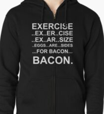 Exercise... bacon. Zipped Hoodie