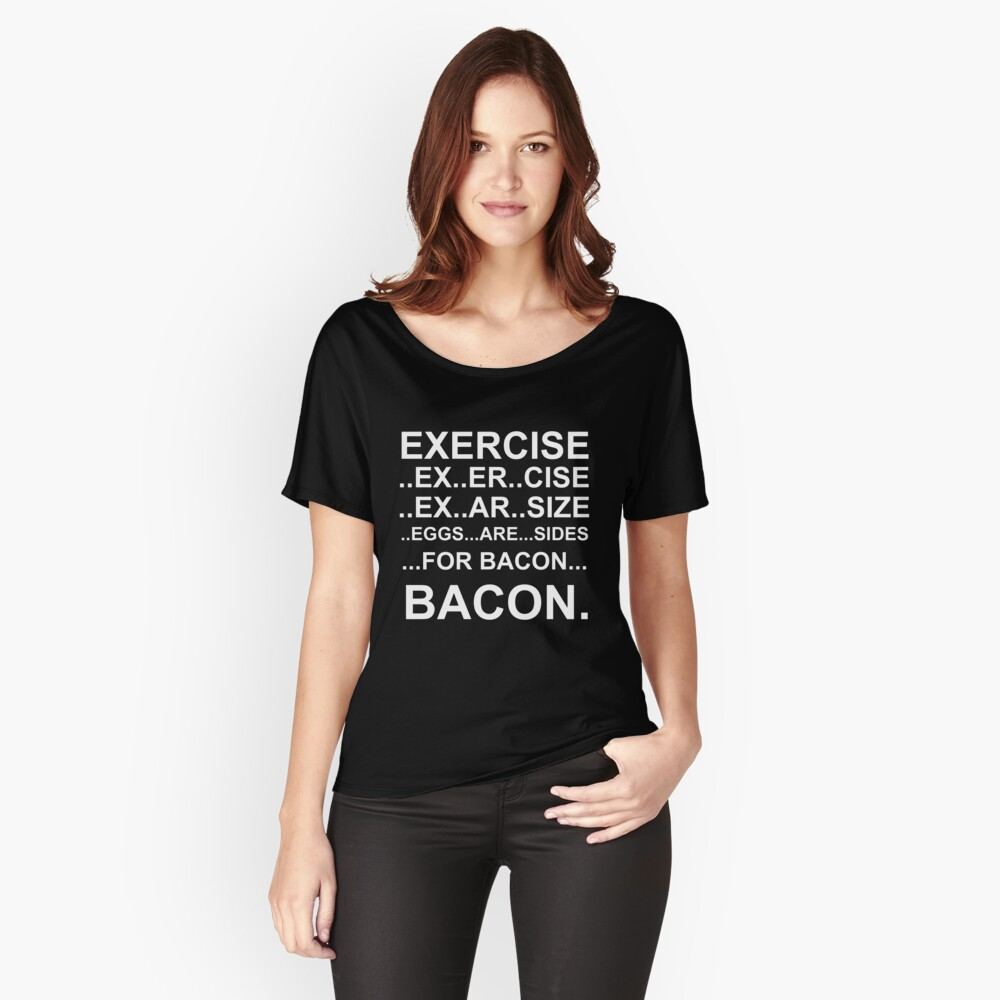 Exercise... bacon. Women's Relaxed Fit T-Shirt Front