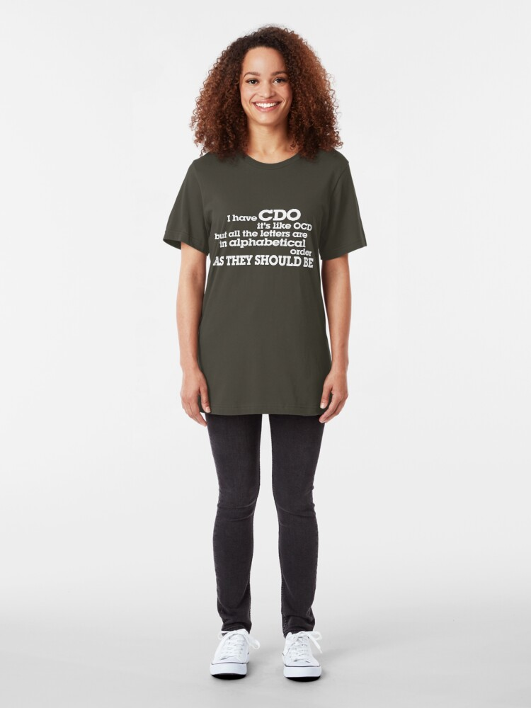 Alternate view of I have CDO It's like OCD but all the letters are in alphabetical order AS THEY SHOULD BE Slim Fit T-Shirt