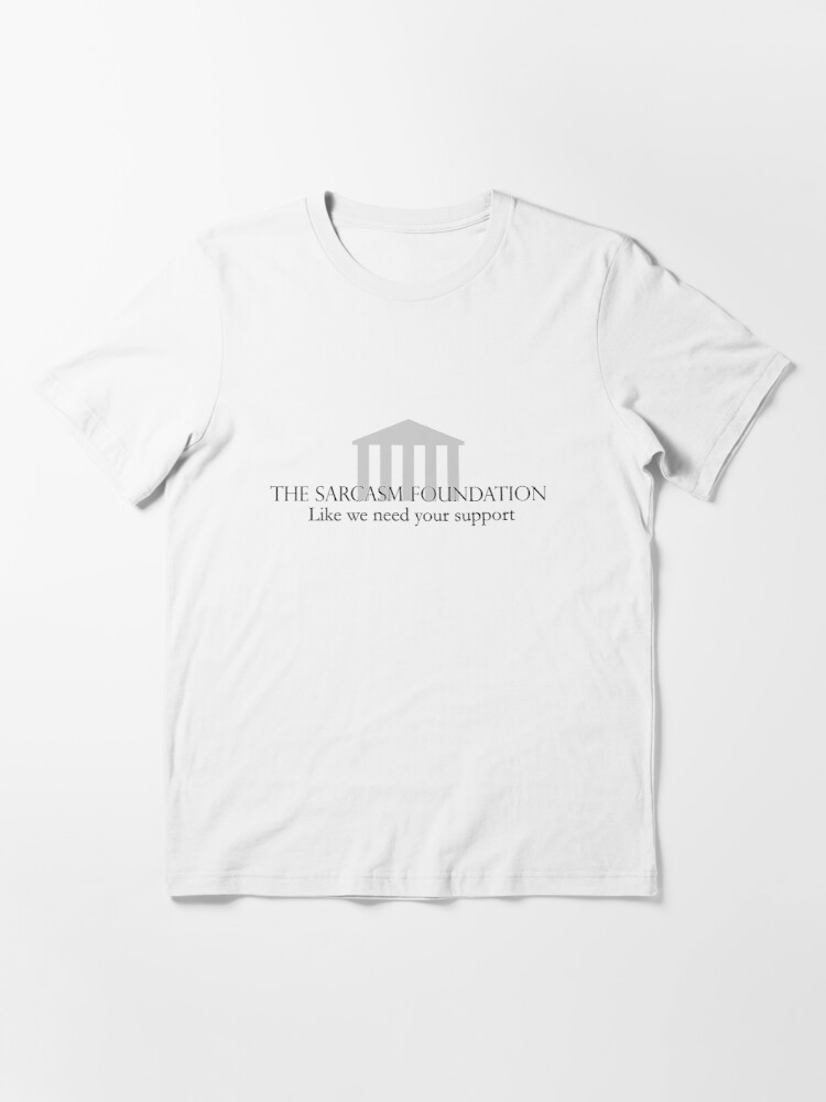 Alternate view of The Sarcasm Foundation Essential T-Shirt