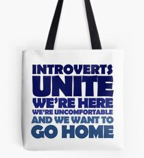 Introverts unite we're here we're uncomfortable and we want to go home Tote Bag