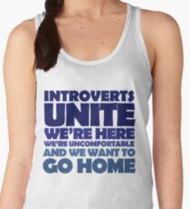 Introverts unite we're here we're uncomfortable and we want to go home Women's Tank Top