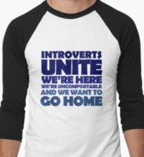 Introverts unite we're here we're uncomfortable and we want to go home Men's Baseball ¾ T-Shirt
