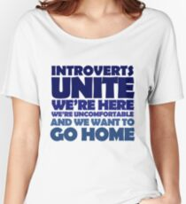 Introverts unite we're here we're uncomfortable and we want to go home Women's Relaxed Fit T-Shirt