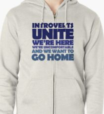 Introverts unite we're here we're uncomfortable and we want to go home Zipped Hoodie