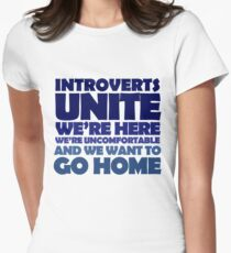 Introverts unite we're here we're uncomfortable and we want to go home Women's Fitted T-Shirt