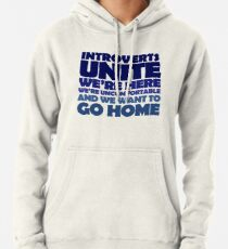 Introverts unite we're here we're uncomfortable and we want to go home Hoodie