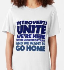 Introverts unite we're here we're uncomfortable and we want to go home Slim Fit T-Shirt