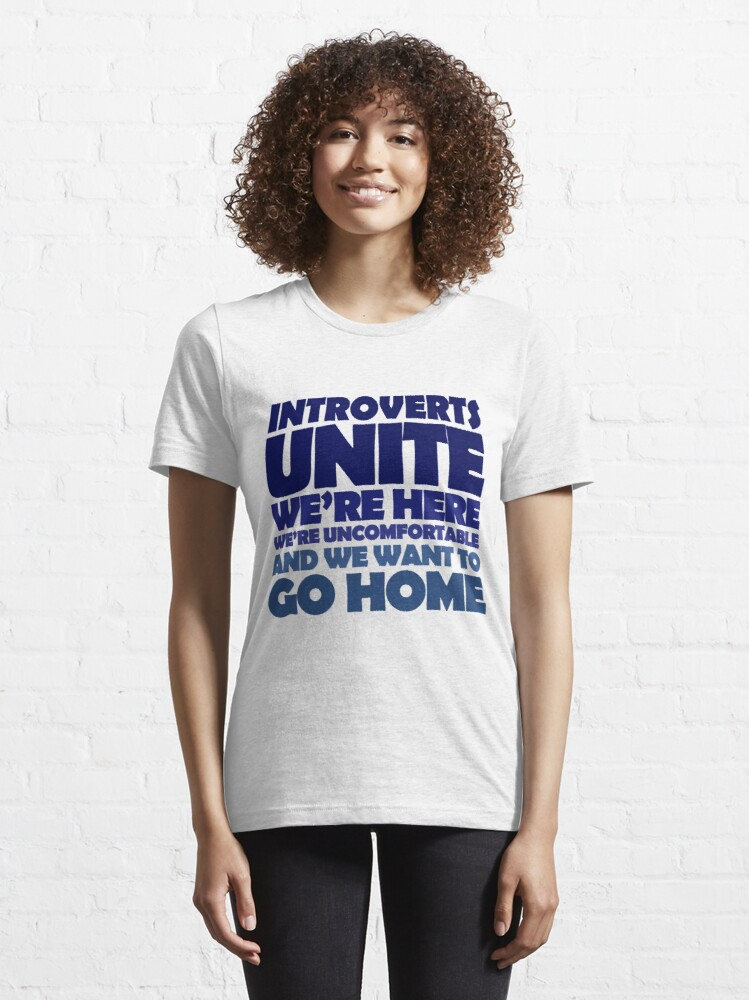 Alternate view of Introverts unite we're here we're uncomfortable and we want to go home Essential T-Shirt