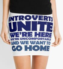 Introverts unite we're here we're uncomfortable and we want to go home Mini Skirt
