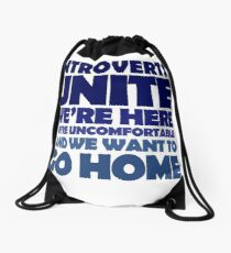 Introverts unite we're here we're uncomfortable and we want to go home Drawstring Bag