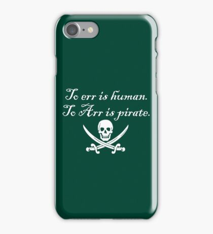 To err is human. To Arr is pirate. iPhone Case/Skin