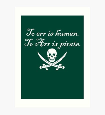 To err is human. To Arr is pirate. Art Print